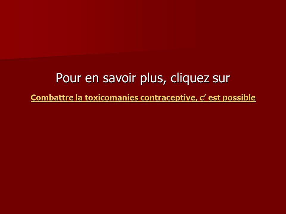 Pour en savoir plus, cliquez sur Combattre la toxicomanies contraceptive, c est possible Combattre la toxicomanies contraceptive, c est possible