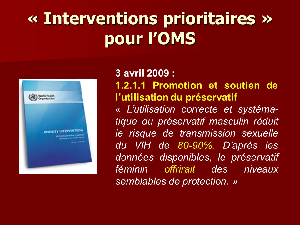 « Interventions prioritaires » pour lOMS 3 avril 2009 : 1.2.1.1 Promotion et soutien de lutilisation du préservatif « Lutilisation correcte et systéma