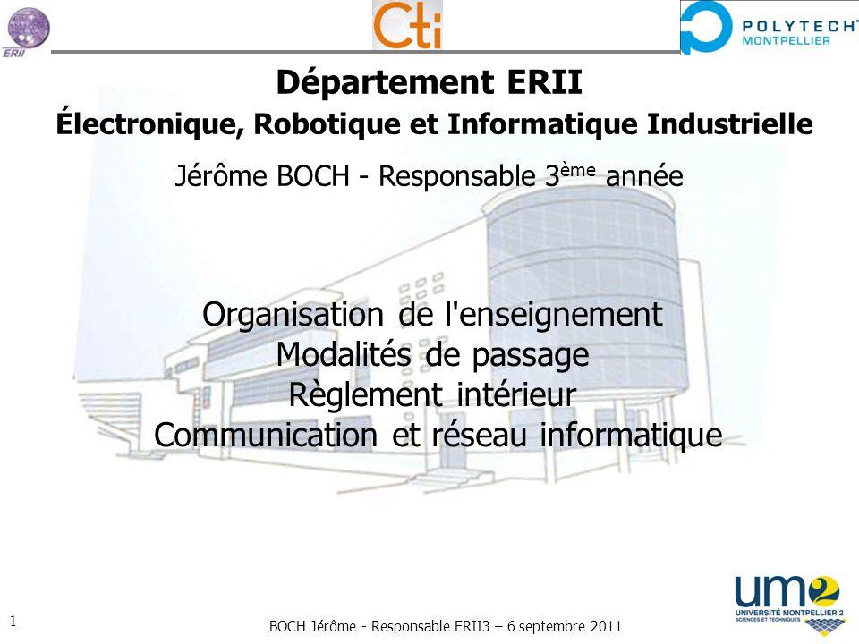 BOCH Jérôme - Responsable ERII3 – 6 septembre 2011 1 Département ERII Électronique, Robotique et Informatique Industrielle Jérôme BOCH - Responsable 3