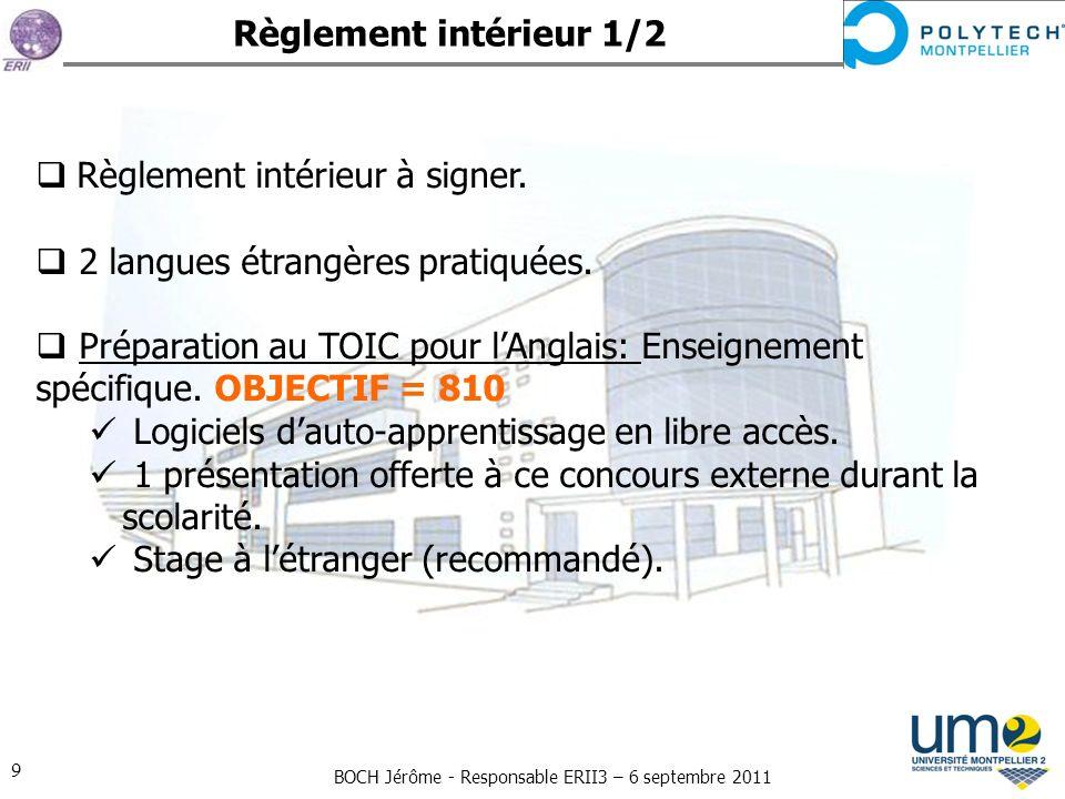 BOCH Jérôme - Responsable ERII3 – 6 septembre 2011 9 Règlement intérieur 1/2 Règlement intérieur à signer. 2 langues étrangères pratiquées. Préparatio