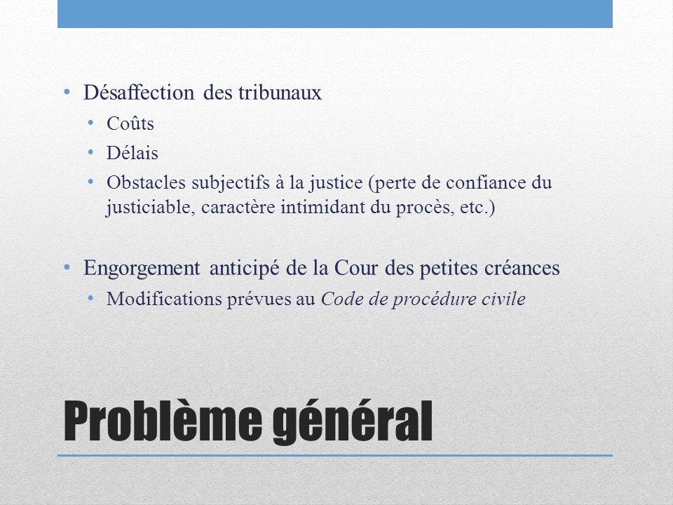 Problème général Désaffection des tribunaux Coûts Délais Obstacles subjectifs à la justice (perte de confiance du justiciable, caractère intimidant du