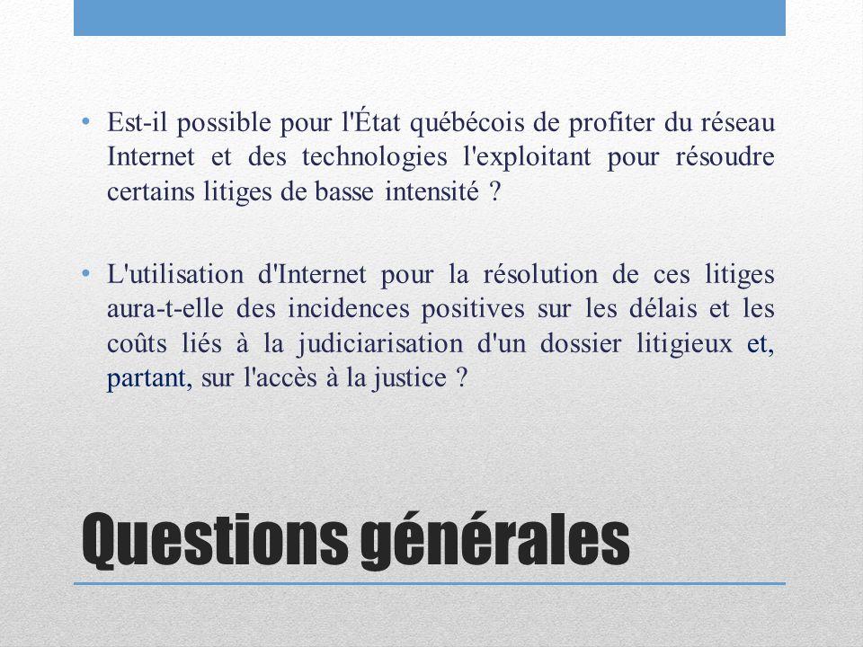 Questions générales Est-il possible pour l'État québécois de profiter du réseau Internet et des technologies l'exploitant pour résoudre certains litig