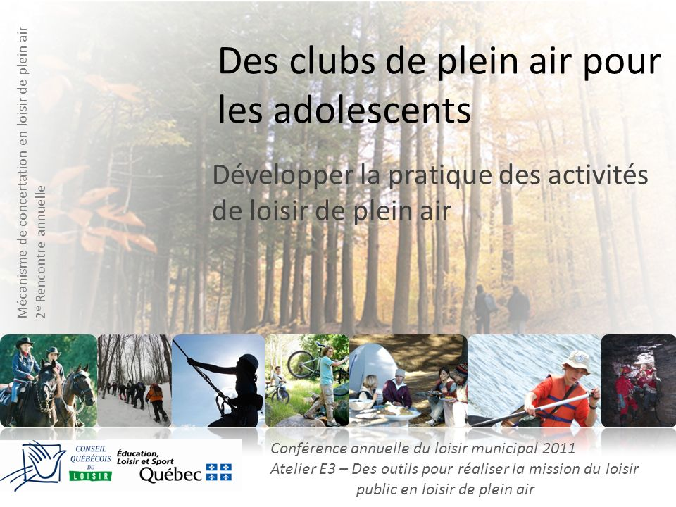 Des clubs de plein air pour les adolescents Développer la pratique des activités de loisir de plein air Mécanisme de concertation en loisir de plein a
