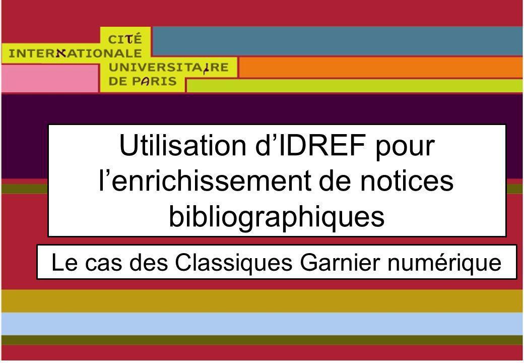 Utilisation dIDREF pour lenrichissement de notices bibliographiques Le cas des Classiques Garnier numérique