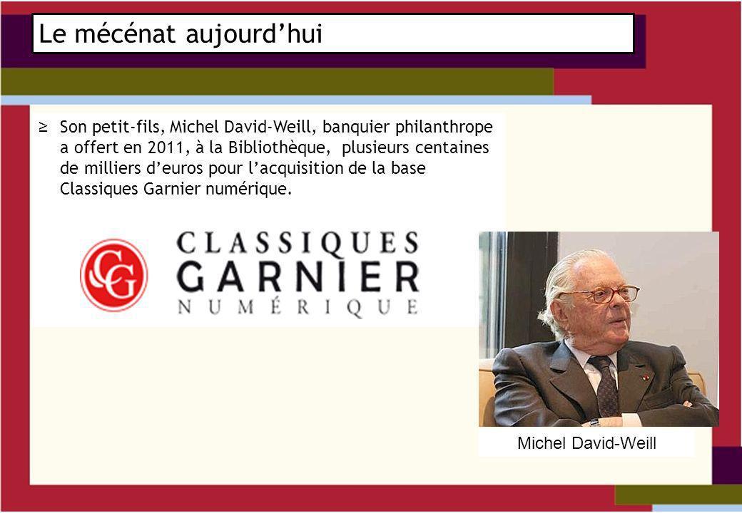 Son petit-fils, Michel David-Weill, banquier philanthrope a offert en 2011, à la Bibliothèque, plusieurs centaines de milliers deuros pour lacquisition de la base Classiques Garnier numérique.