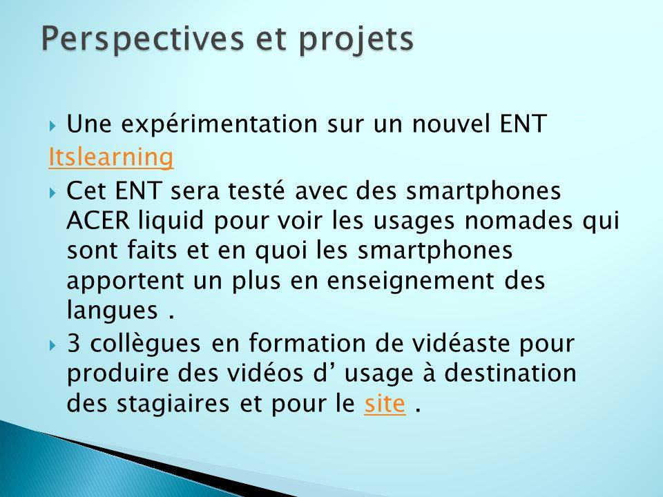 Une expérimentation sur un nouvel ENT Itslearning Cet ENT sera testé avec des smartphones ACER liquid pour voir les usages nomades qui sont faits et en quoi les smartphones apportent un plus en enseignement des langues.