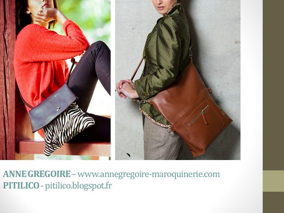 ANNE GREGOIRE – www.annegregoire-maroquinerie.com PITILICO - pitilico.blogspot.fr