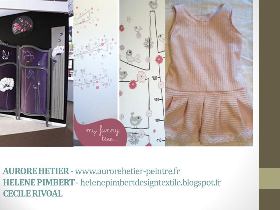 AURORE HETIER - www.aurorehetier-peintre.fr HELENE PIMBERT - helenepimbertdesigntextile.blogspot.fr CECILE RIVOAL