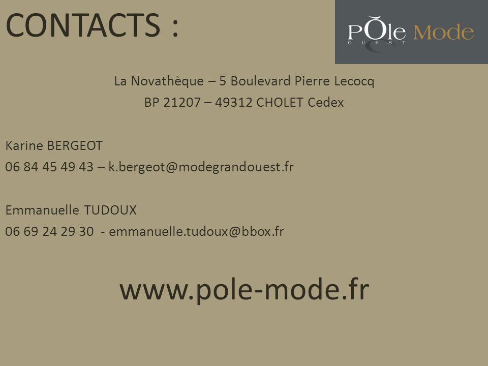 CONTACTS : La Novathèque – 5 Boulevard Pierre Lecocq BP 21207 – 49312 CHOLET Cedex Karine BERGEOT 06 84 45 49 43 – k.bergeot@modegrandouest.fr Emmanue