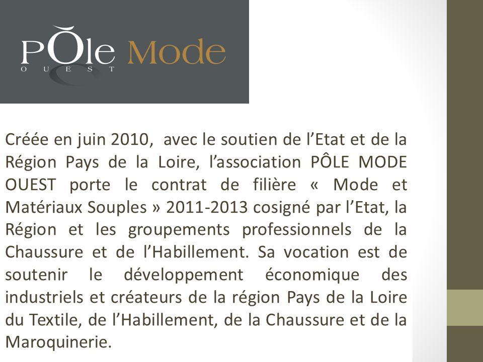 Créée en juin 2010, avec le soutien de lEtat et de la Région Pays de la Loire, lassociation PÔLE MODE OUEST porte le contrat de filière « Mode et Maté
