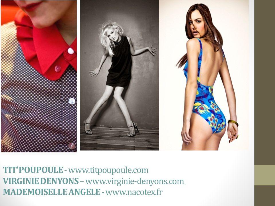 TITPOUPOULE - www.titpoupoule.com VIRGINIE DENYONS – www.virginie-denyons.com MADEMOISELLE ANGELE - www.nacotex.fr