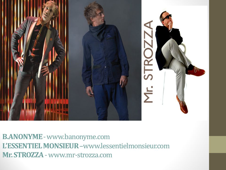 B.ANONYME - www.banonyme.com LESSENTIEL MONSIEUR –www.lessentielmonsieur.com Mr. STROZZA - www.mr-strozza.com