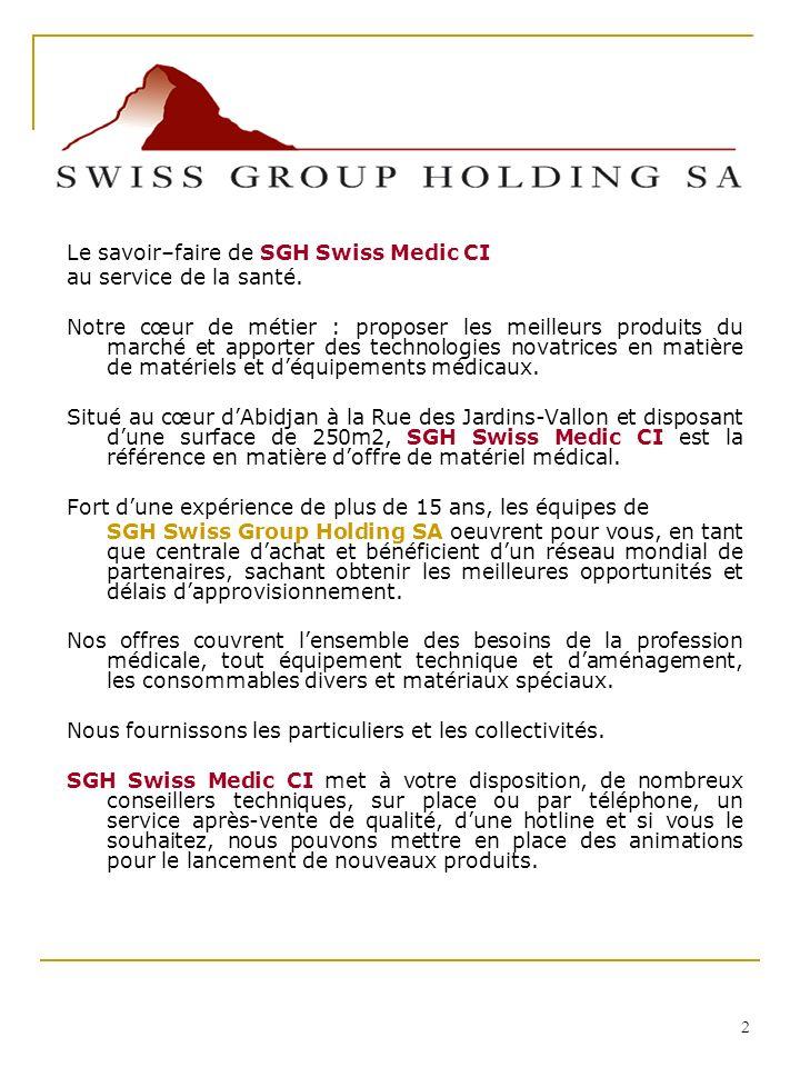 2 Le savoir–faire de SGH Swiss Medic CI au service de la santé.