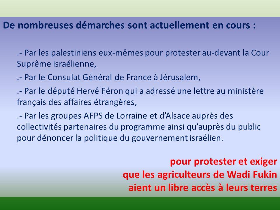 De nombreuses démarches sont actuellement en cours :.- Par les palestiniens eux-mêmes pour protester au-devant la Cour Suprême israélienne,.- Par le C