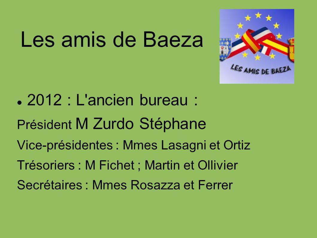 Les amis de Baeza 2013 : Le nouveau bureau : Président M Zurdo Stéphane Vice-présidentes : Mmes Lasagni et Ortiz Trésoriers : M Fichet ; Martin et Ollivier Secrétaires : Mmes Rosazza et Ferrer