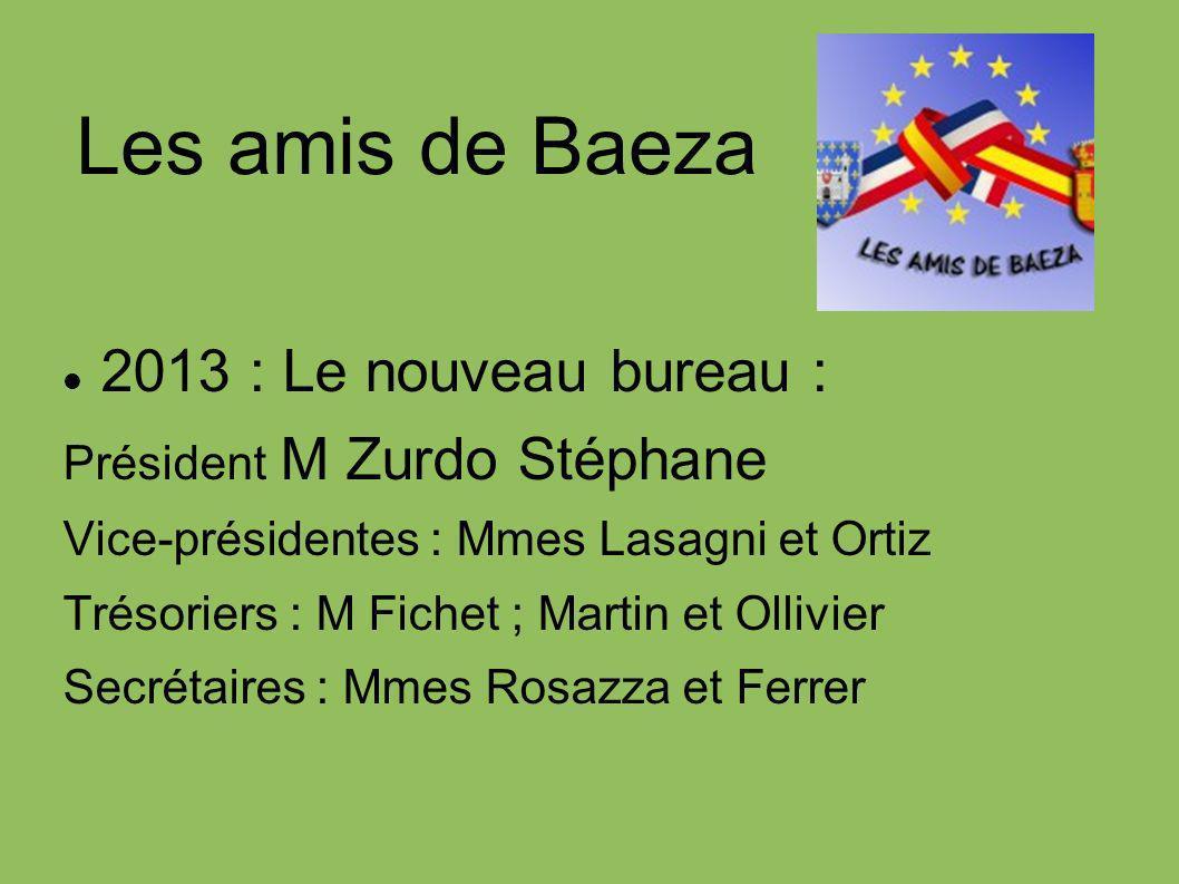Les amis de Baeza 2013 : Le nouveau bureau : Président M Zurdo Stéphane Vice-présidentes : Mmes Lasagni et Ortiz Trésoriers : M Fichet ; Martin et Oll