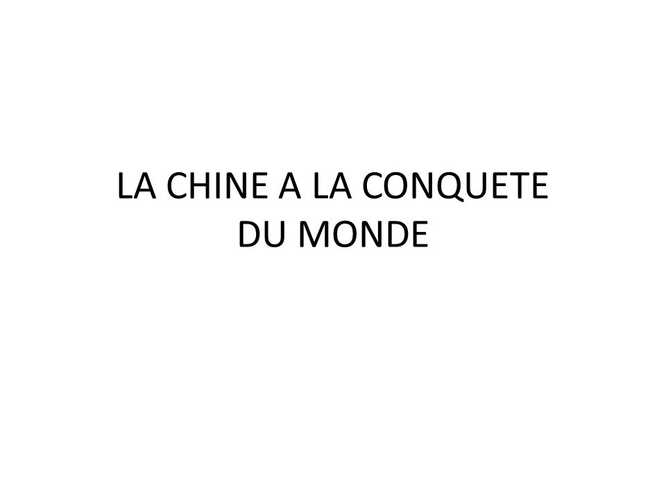 LA CHINE A LA CONQUETE DU MONDE