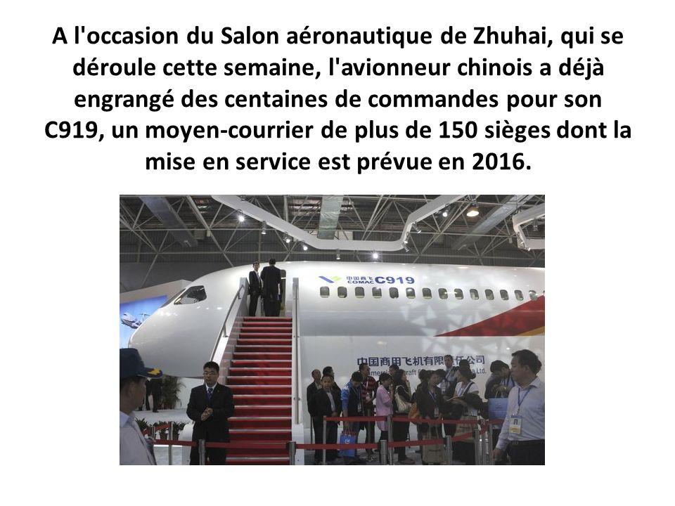 A l occasion du Salon aéronautique de Zhuhai, qui se déroule cette semaine, l avionneur chinois a déjà engrangé des centaines de commandes pour son C919, un moyen-courrier de plus de 150 sièges dont la mise en service est prévue en 2016.