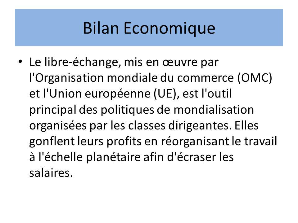 Bilan Economique Le libre-échange, mis en œuvre par l'Organisation mondiale du commerce (OMC) et l'Union européenne (UE), est l'outil principal des po