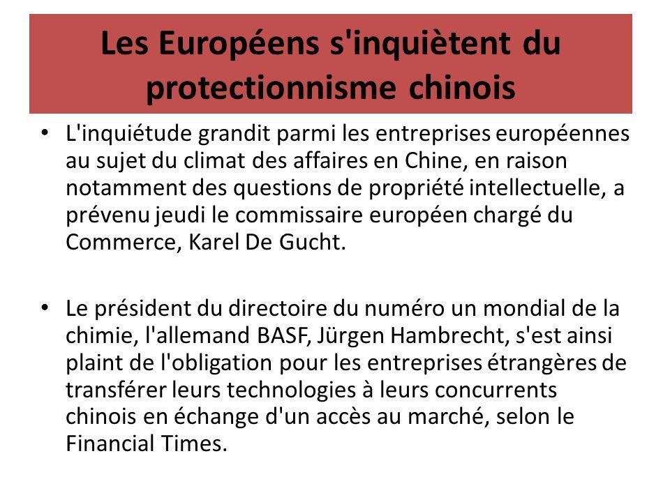 Les Européens s'inquiètent du protectionnisme chinois L'inquiétude grandit parmi les entreprises européennes au sujet du climat des affaires en Chine,