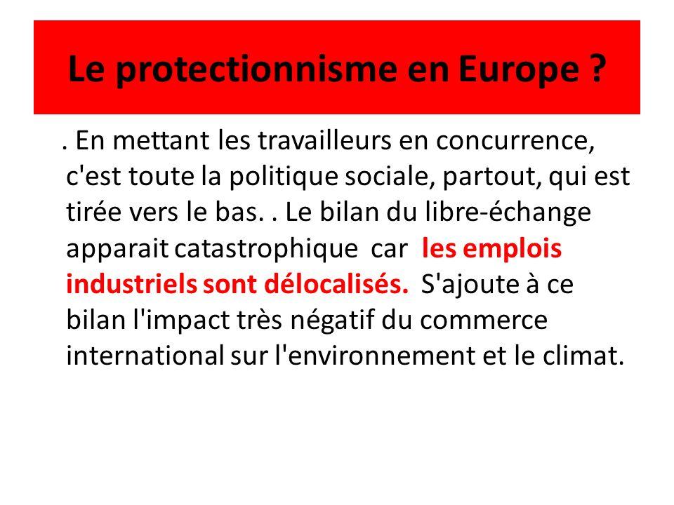 Le protectionnisme en Europe ?. En mettant les travailleurs en concurrence, c'est toute la politique sociale, partout, qui est tirée vers le bas.. Le