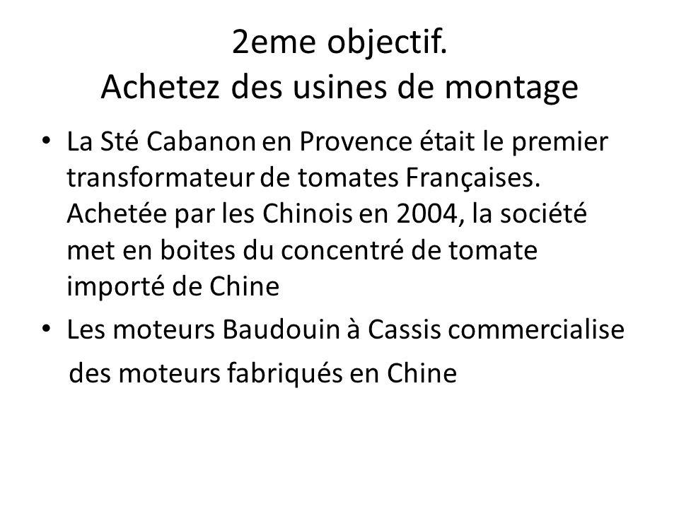 2eme objectif. Achetez des usines de montage La Sté Cabanon en Provence était le premier transformateur de tomates Françaises. Achetée par les Chinois