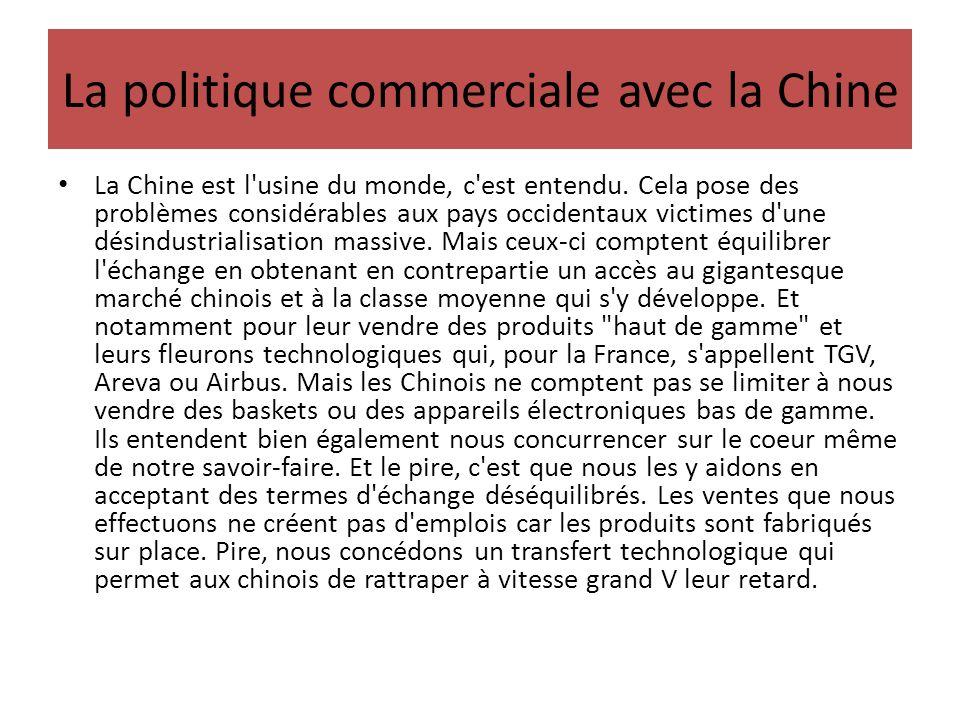 La politique commerciale avec la Chine La Chine est l'usine du monde, c'est entendu. Cela pose des problèmes considérables aux pays occidentaux victim