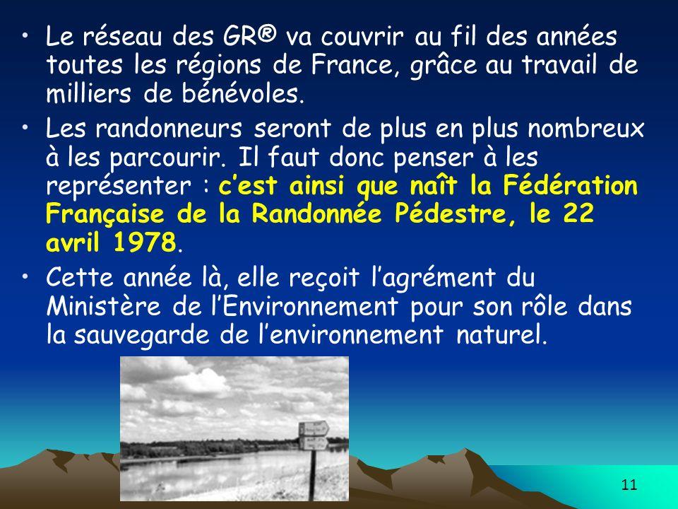 11 Le réseau des GR® va couvrir au fil des années toutes les régions de France, grâce au travail de milliers de bénévoles. Les randonneurs seront de p