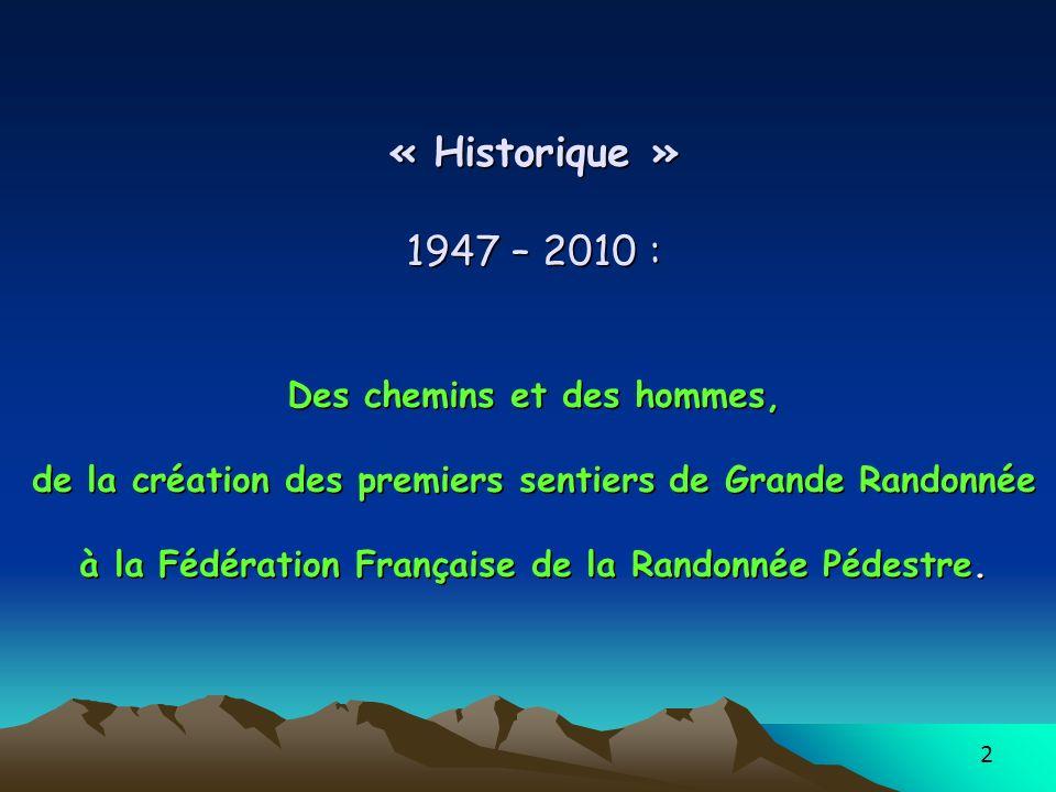 2 « Historique » 1947 – 2010 : Des chemins et des hommes, de la création des premiers sentiers de Grande Randonnée à la Fédération Française de la Randonnée Pédestre.