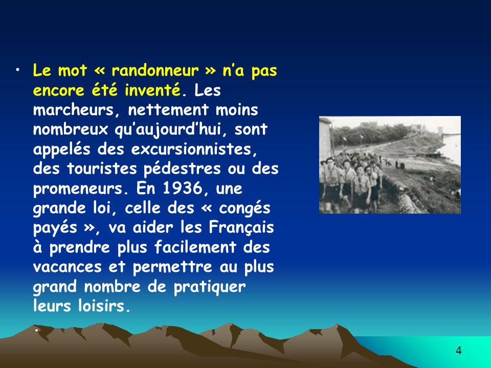 4 Le mot « randonneur » na pas encore été inventé. Les marcheurs, nettement moins nombreux quaujourdhui, sont appelés des excursionnistes, des tourist