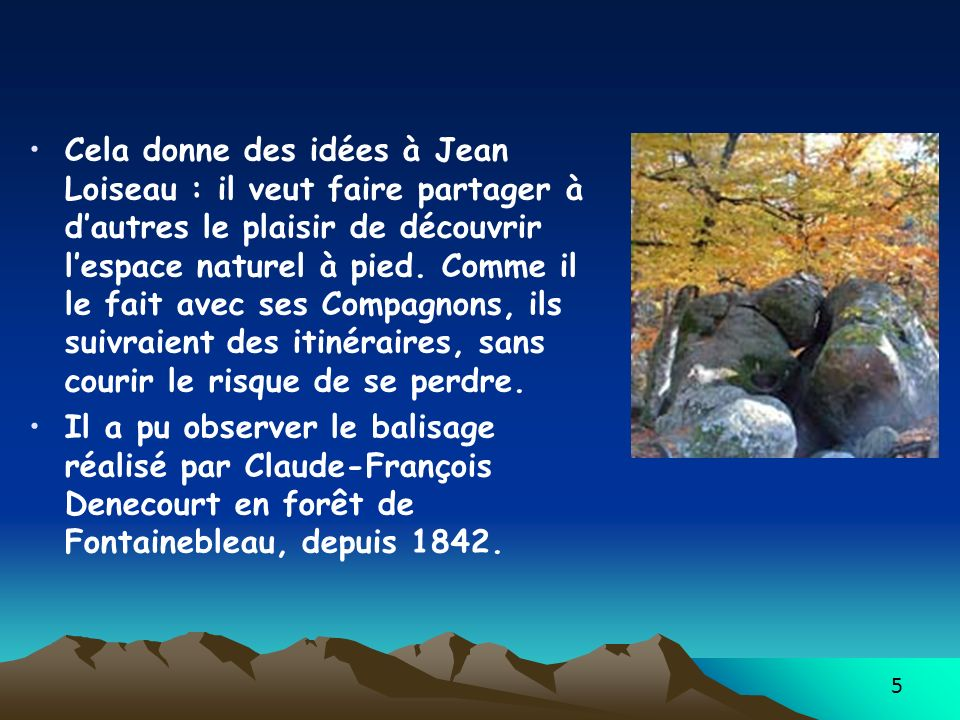 5 Cela donne des idées à Jean Loiseau : il veut faire partager à dautres le plaisir de découvrir lespace naturel à pied. Comme il le fait avec ses Com