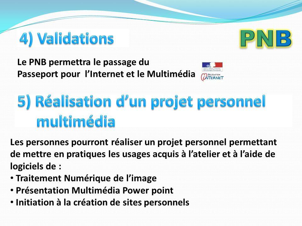 Le PNB permettra le passage du Passeport pour lInternet et le Multimédia Les personnes pourront réaliser un projet personnel permettant de mettre en pratiques les usages acquis à latelier et à laide de logiciels de : Traitement Numérique de limage Présentation Multimédia Power point Initiation à la création de sites personnels