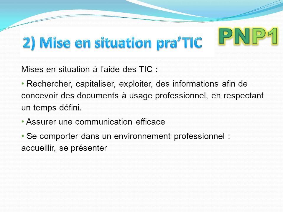 Mises en situation à laide des TIC : Rechercher, capitaliser, exploiter, des informations afin de concevoir des documents à usage professionnel, en respectant un temps défini.