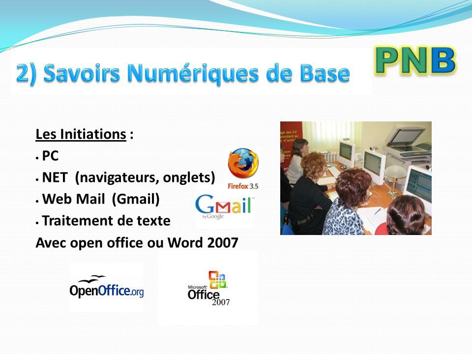 Les Initiations : PC NET (navigateurs, onglets) Web Mail (Gmail) Traitement de texte Avec open office ou Word 2007