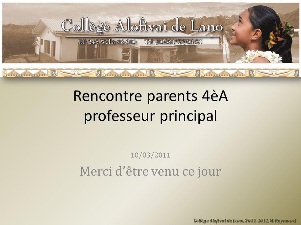 Rencontre parents 4èA professeur principal 10/03/2011 Merci dêtre venu ce jour Collège Alofivai de Lano, 2011-2012, M. Reynoard