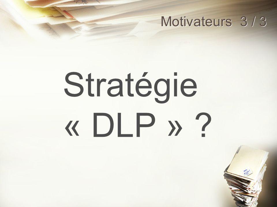 Motivateurs 3 / 3 Stratégie « DLP » ?