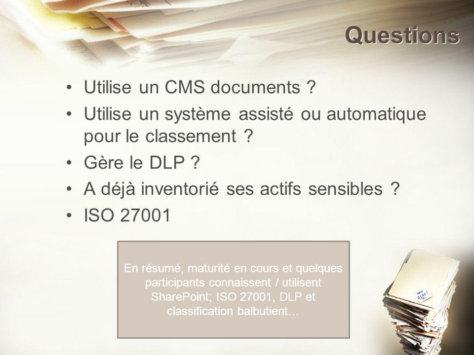 Questions Utilise un CMS documents ? Utilise un système assisté ou automatique pour le classement ? Gère le DLP ? A déjà inventorié ses actifs sensibl