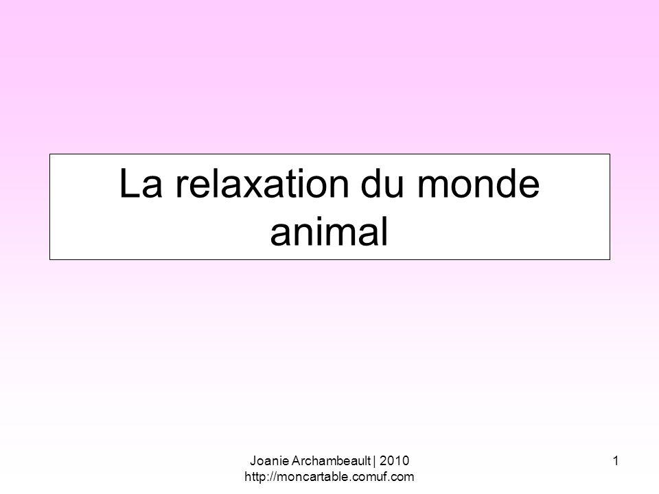 Joanie Archambeault | 2010 http://moncartable.comuf.com 1 La relaxation du monde animal