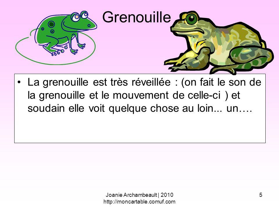 5 Grenouille La grenouille est très réveillée : (on fait le son de la grenouille et le mouvement de celle-ci ) et soudain elle voit quelque chose au l