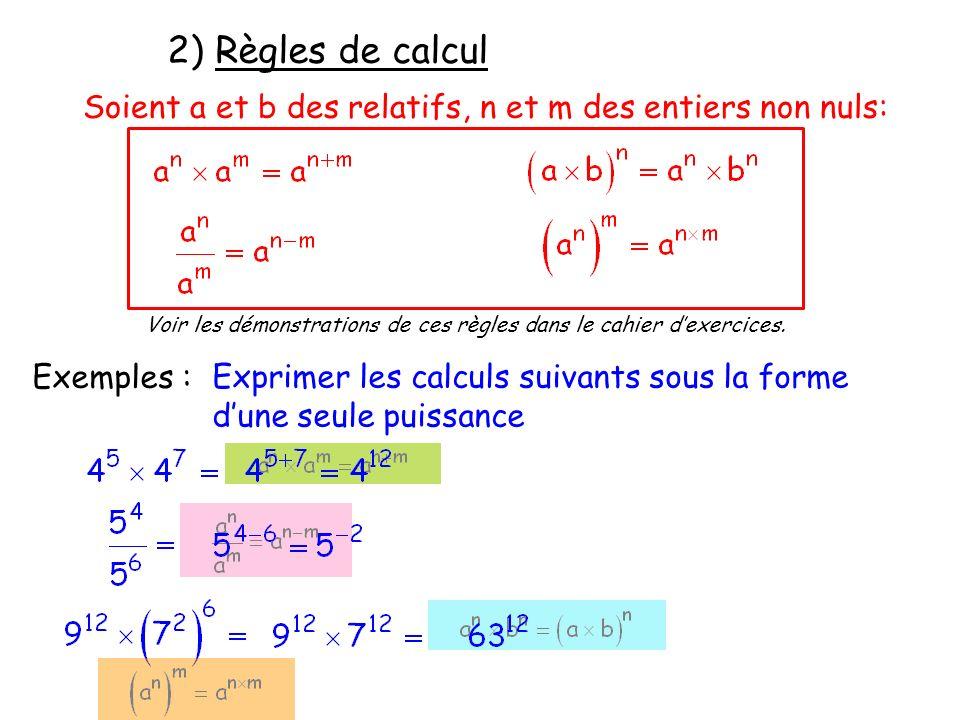 2) Règles de calcul Exemples : Soient a et b des relatifs, n et m des entiers non nuls: Exprimer les calculs suivants sous la forme dune seule puissan