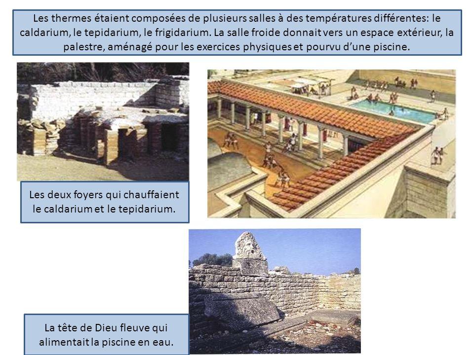 Les deux foyers qui chauffaient le caldarium et le tepidarium. La tête de Dieu fleuve qui alimentait la piscine en eau. Les thermes étaient composées
