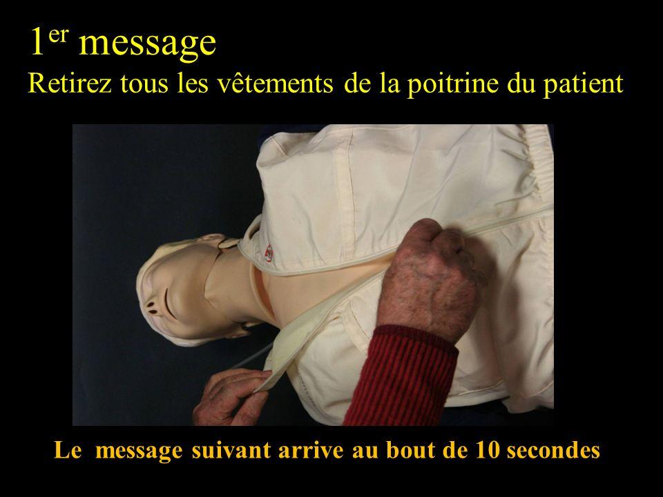 1 er message Retirez tous les vêtements de la poitrine du patient Le message suivant arrive au bout de 10 secondes
