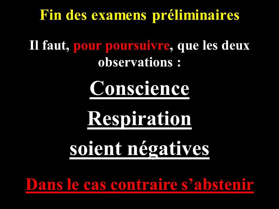 Fin des examens préliminaires Il faut, pour poursuivre, que les deux observations : Conscience Respiration soient négatives Dans le cas contraire sabs