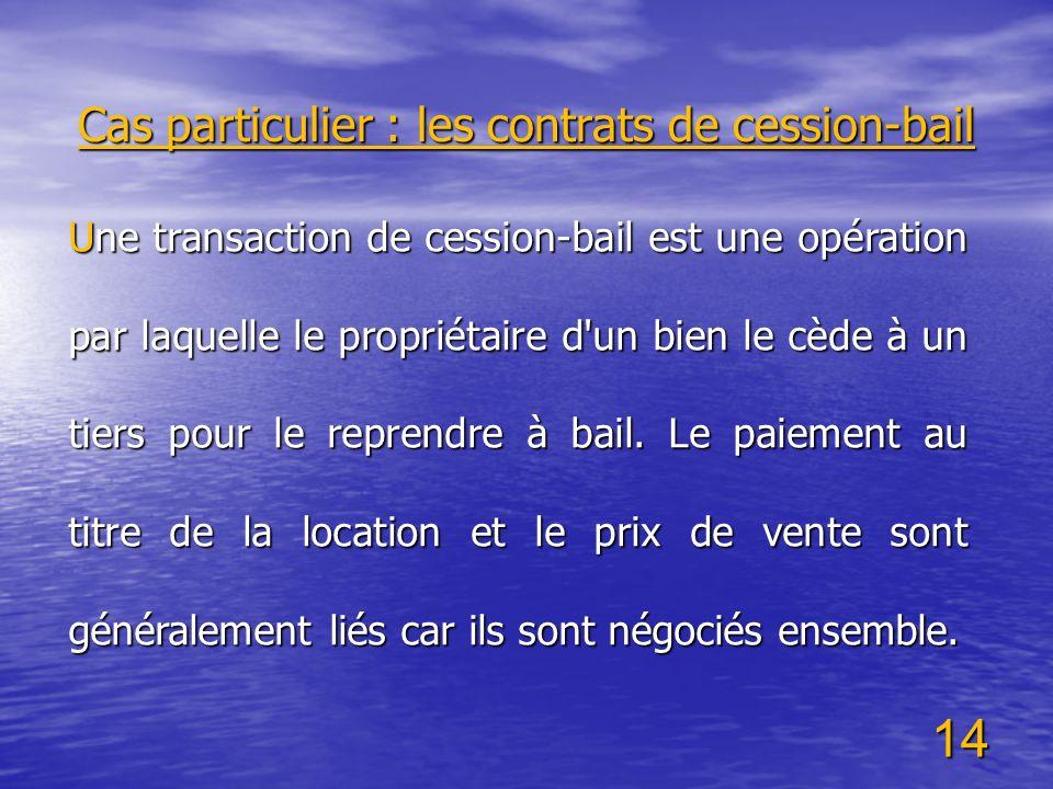 14 Une transaction de cession-bail est une opération par laquelle le propriétaire d'un bien le cède à un tiers pour le reprendre à bail. Le paiement a
