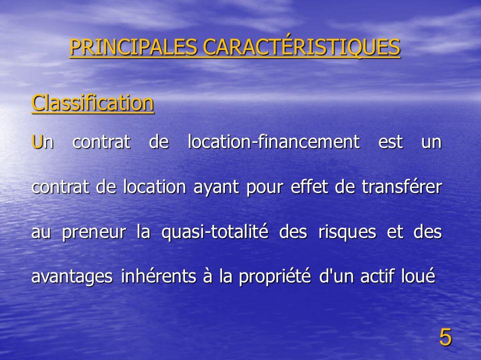 5 PRINCIPALES CARACTÉRISTIQUES Classification Un contrat de location-financement est un contrat de location ayant pour effet de transférer au preneur