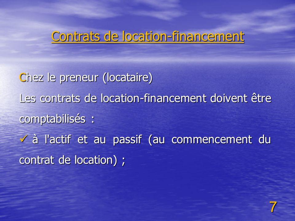 7 Chez le preneur (locataire) Les contrats de location-financement doivent être comptabilisés : à l'actif et au passif (au commencement du contrat de