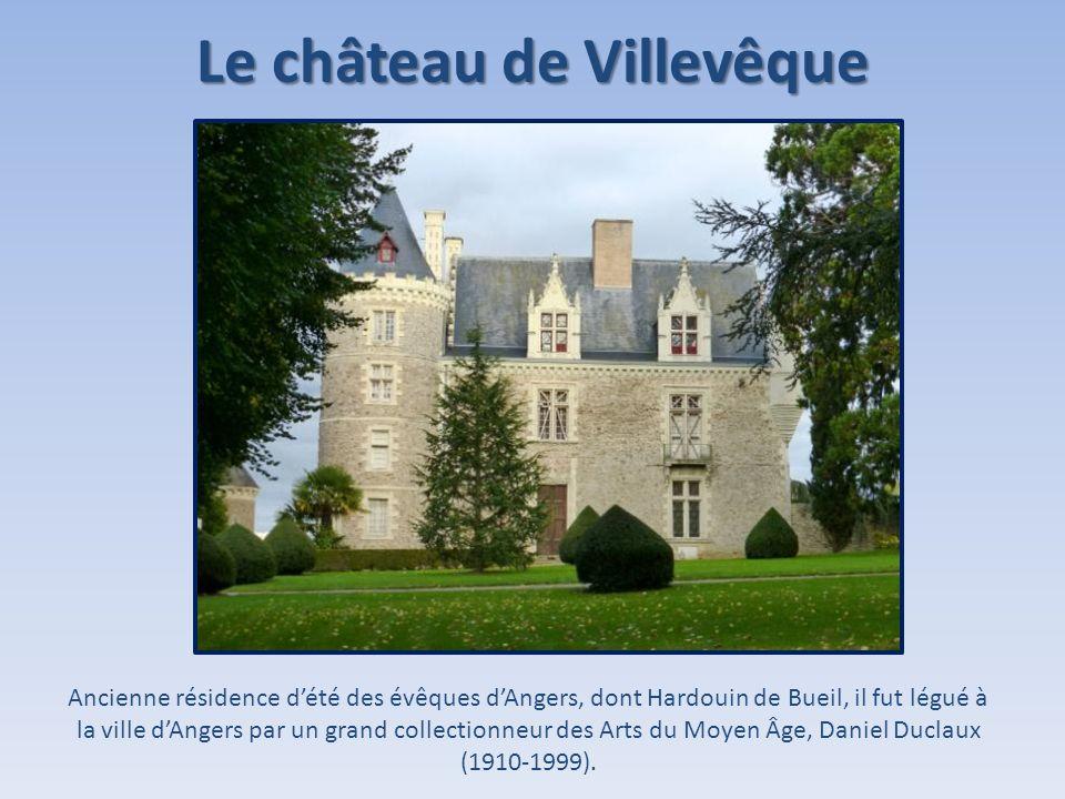 Le château de Villevêque Ancienne résidence dété des évêques dAngers, dont Hardouin de Bueil, il fut légué à la ville dAngers par un grand collectionn