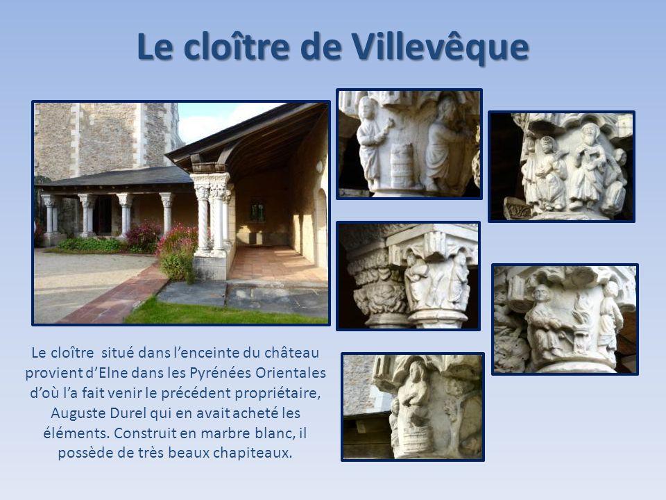 Le cloître de Villevêque Le cloître situé dans lenceinte du château provient dElne dans les Pyrénées Orientales doù la fait venir le précédent proprié