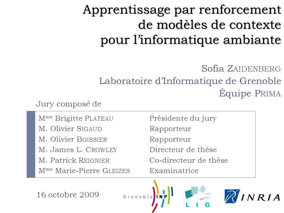 Fonctionnement global 16/10/200932Apprentissage par renforcement de modèles de contexte pour l informatique ambiante – Sofia Zaidenberg Environnement Base de données État Action Récompense .