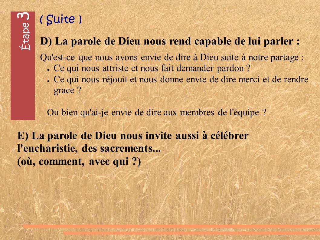 Étape 3 D) La parole de Dieu nous rend capable de lui parler : E) La parole de Dieu nous invite aussi à célébrer l eucharistie, des sacrements...